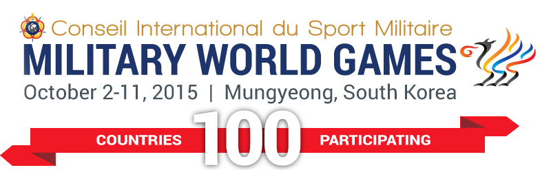 Conseil International du Sport Militaire World Military Games. October 2-11, 2015 | Mungyeong, South Korea. 100 Countries Participating.